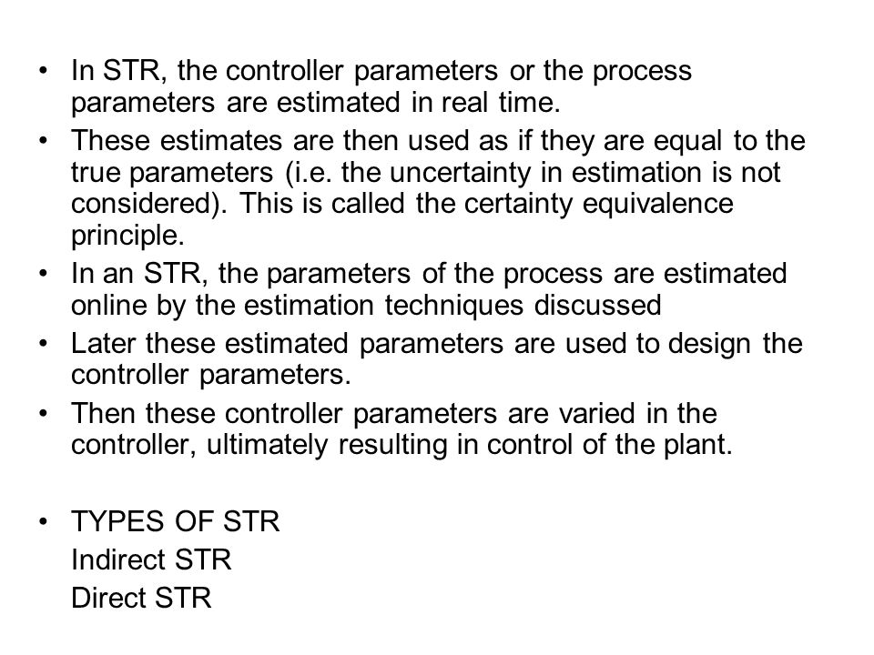 In STR, the controller parameters or the process parameters are estimated in real time.