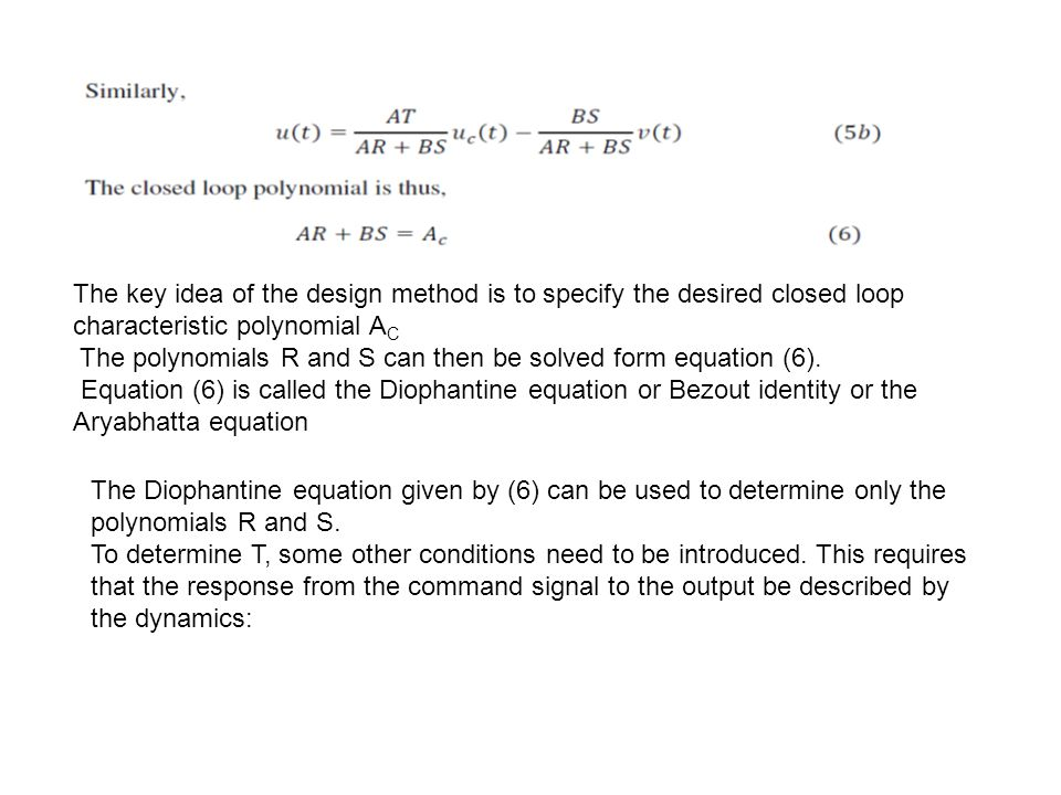 The key idea of the design method is to specify the desired closed loop characteristic polynomial AC