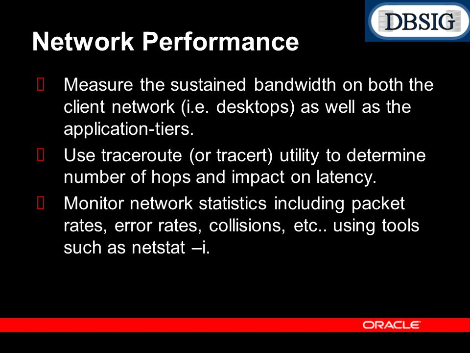 Network Performance Measure the sustained bandwidth on both the client network (i.e. desktops) as well as the application-tiers.