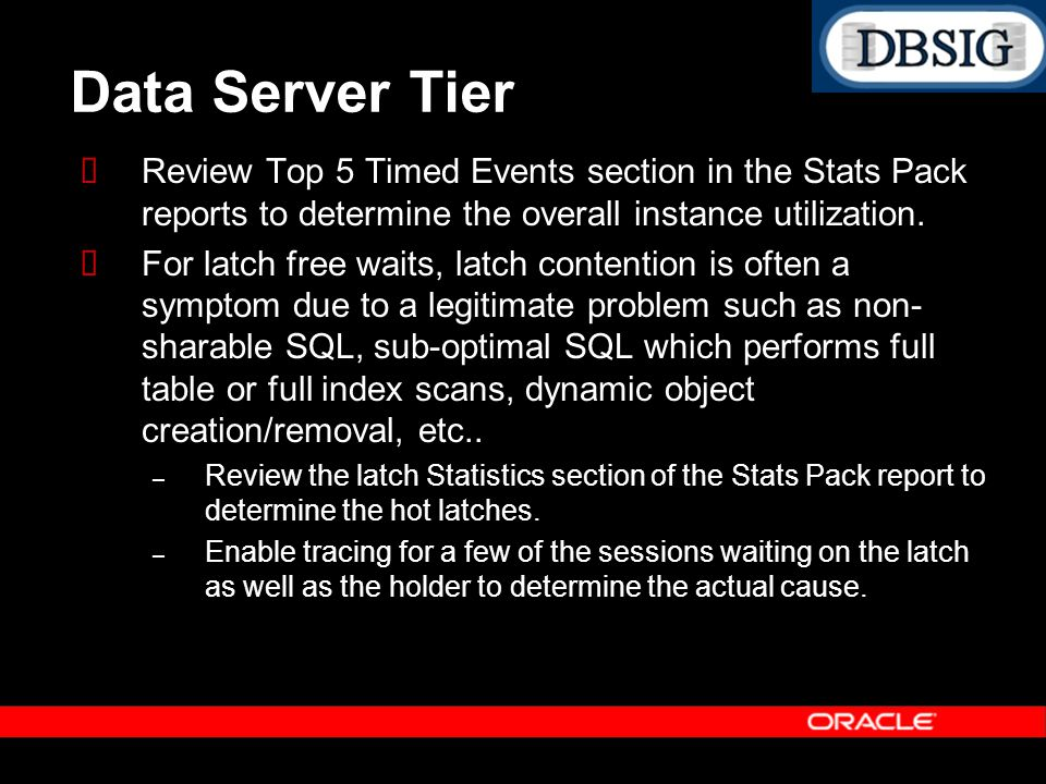 Data Server Tier Review Top 5 Timed Events section in the Stats Pack reports to determine the overall instance utilization.