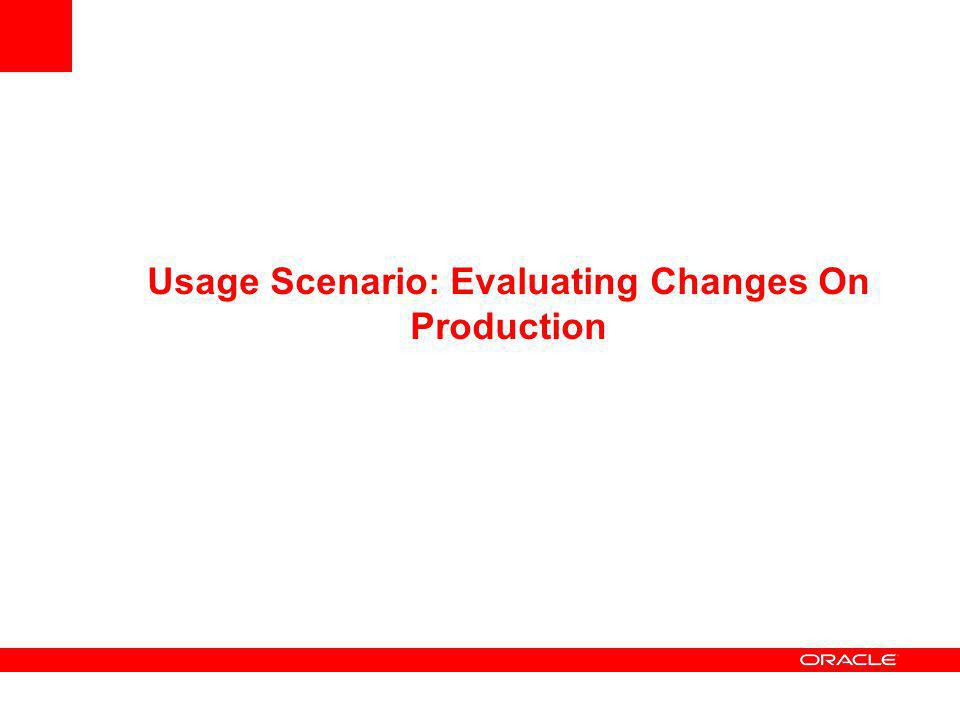 Usage Scenario: Evaluating Changes On Production