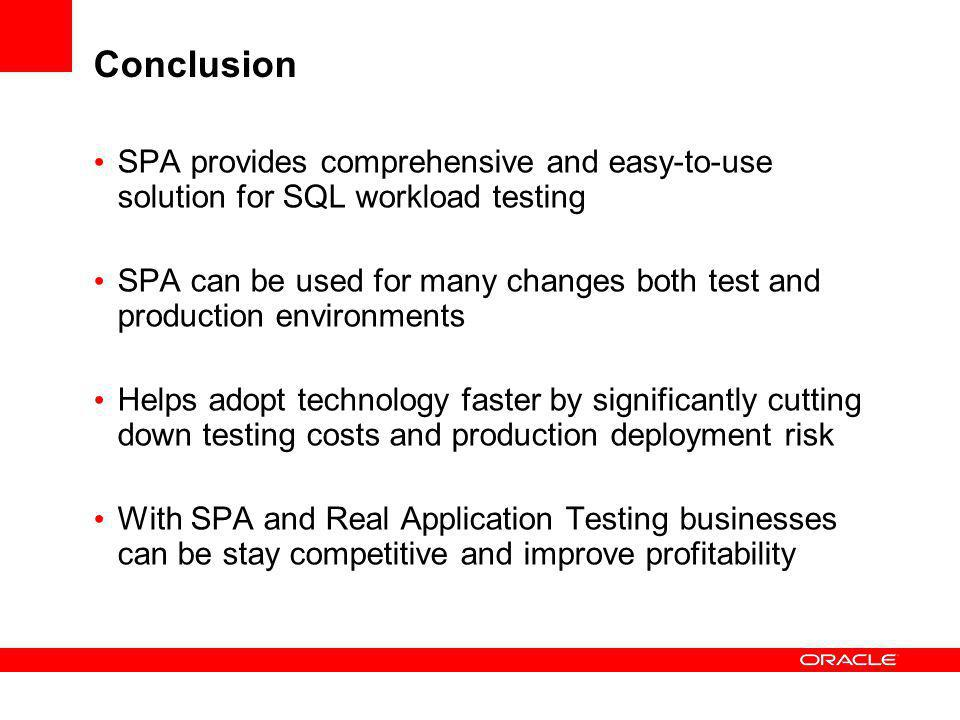 Conclusion SPA provides comprehensive and easy-to-use solution for SQL workload testing.