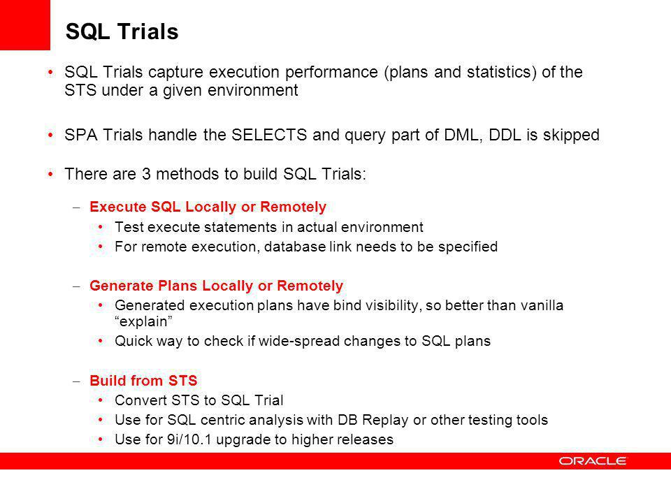 SQL Trials SQL Trials capture execution performance (plans and statistics) of the STS under a given environment.