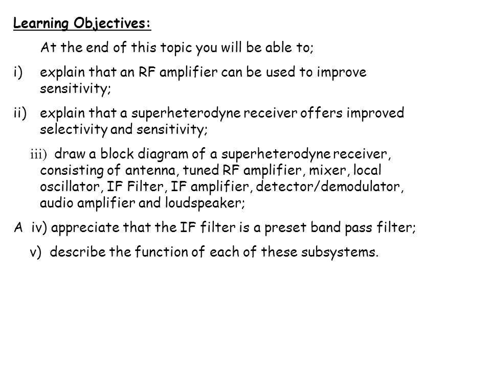 Learning Objectives: At the end of this topic you will be able to; explain that an RF amplifier can be used to improve sensitivity;