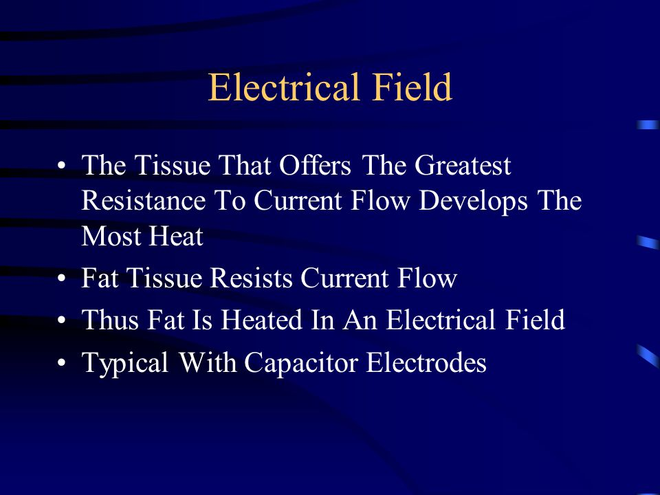 Electrical Field The Tissue That Offers The Greatest Resistance To Current Flow Develops The Most Heat.