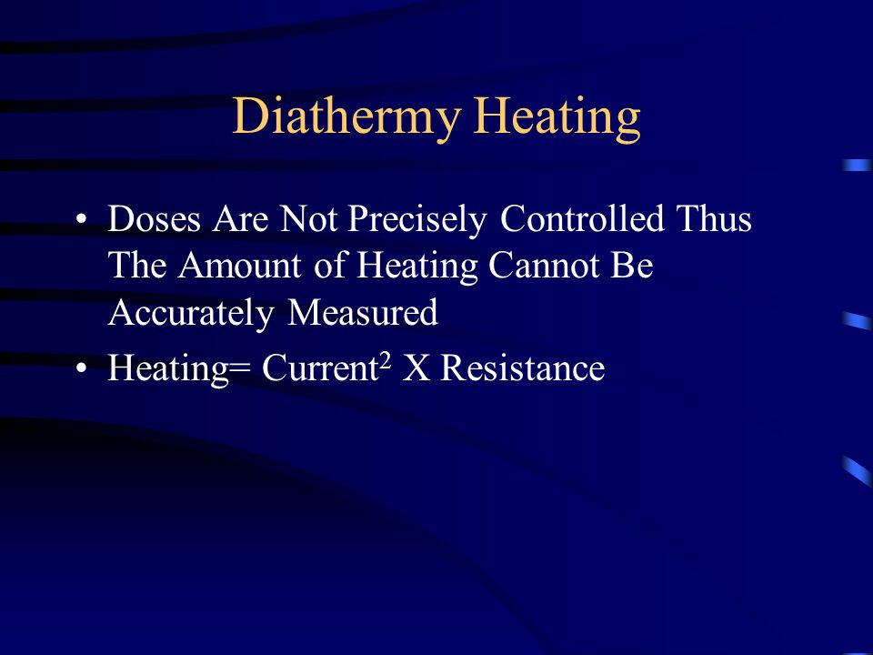 Diathermy Heating Doses Are Not Precisely Controlled Thus The Amount of Heating Cannot Be Accurately Measured.