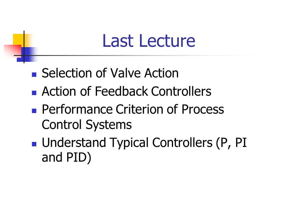 Last Lecture Selection of Valve Action Action of Feedback Controllers