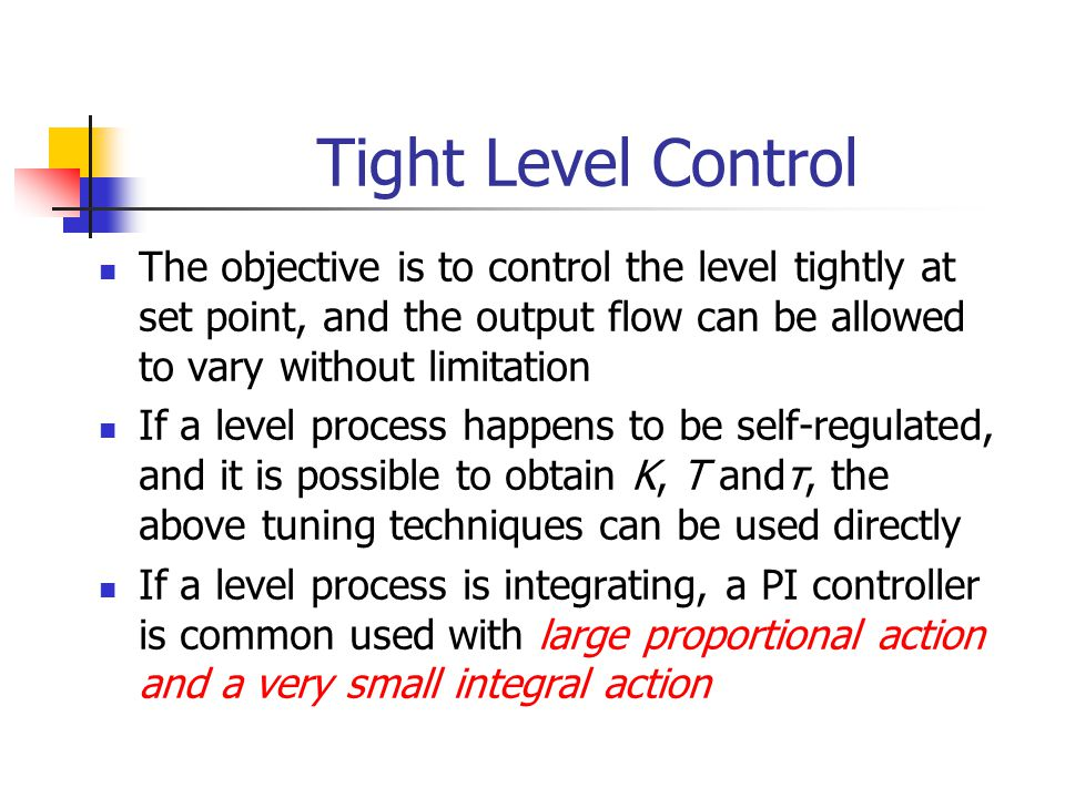 Tight Level Control The objective is to control the level tightly at set point, and the output flow can be allowed to vary without limitation.