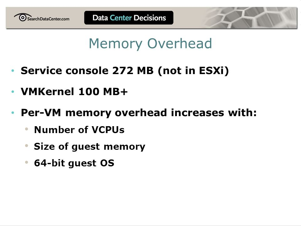 Memory Overhead Service console 272 MB (not in ESXi) VMKernel 100 MB+