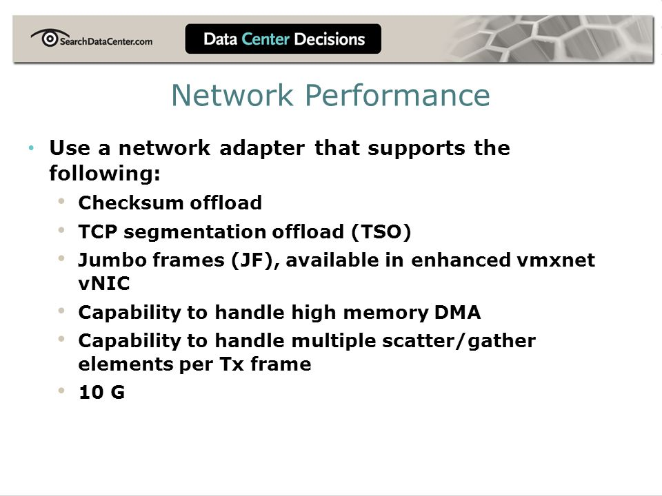 Network Performance Use a network adapter that supports the following: