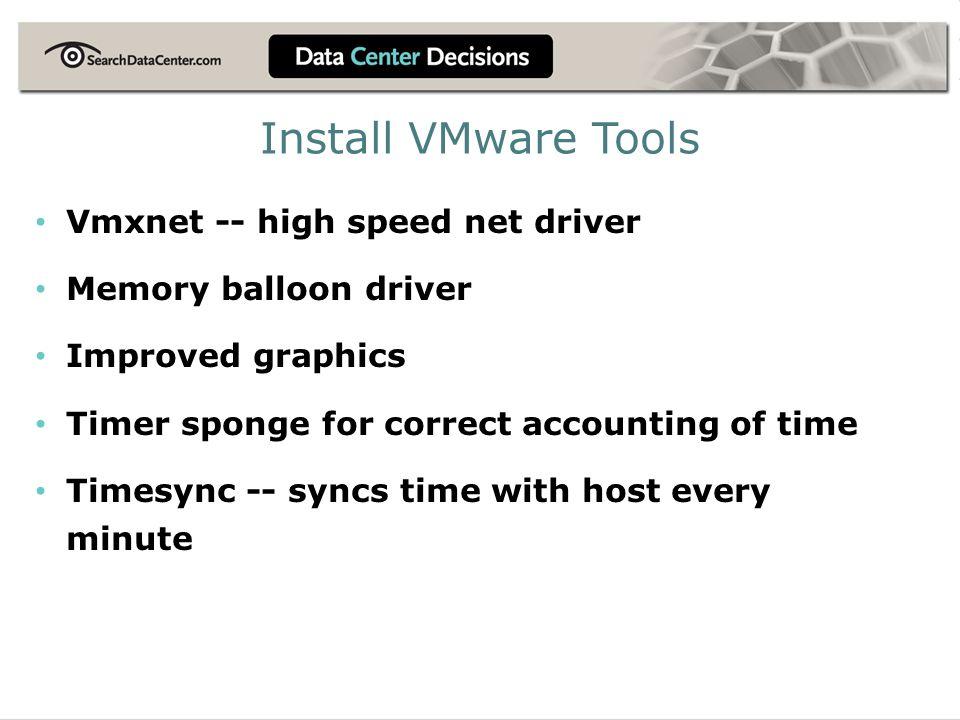 Install VMware Tools Vmxnet -- high speed net driver