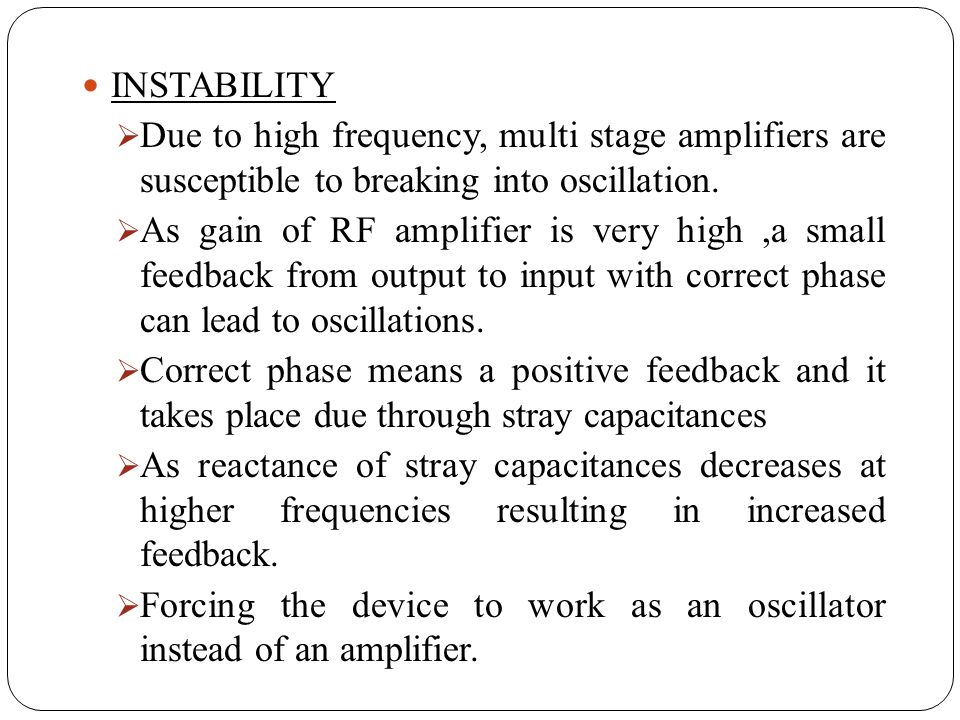 INSTABILITY Due to high frequency, multi stage amplifiers are susceptible to breaking into oscillation.