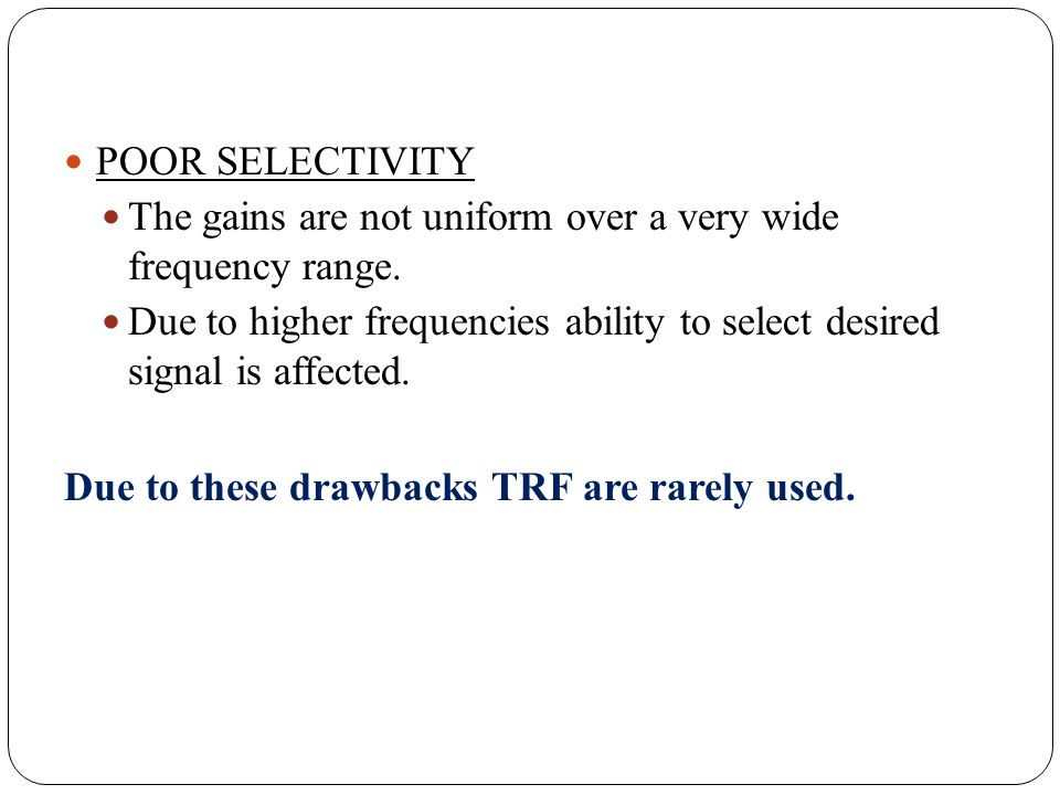 POOR SELECTIVITY The gains are not uniform over a very wide frequency range.