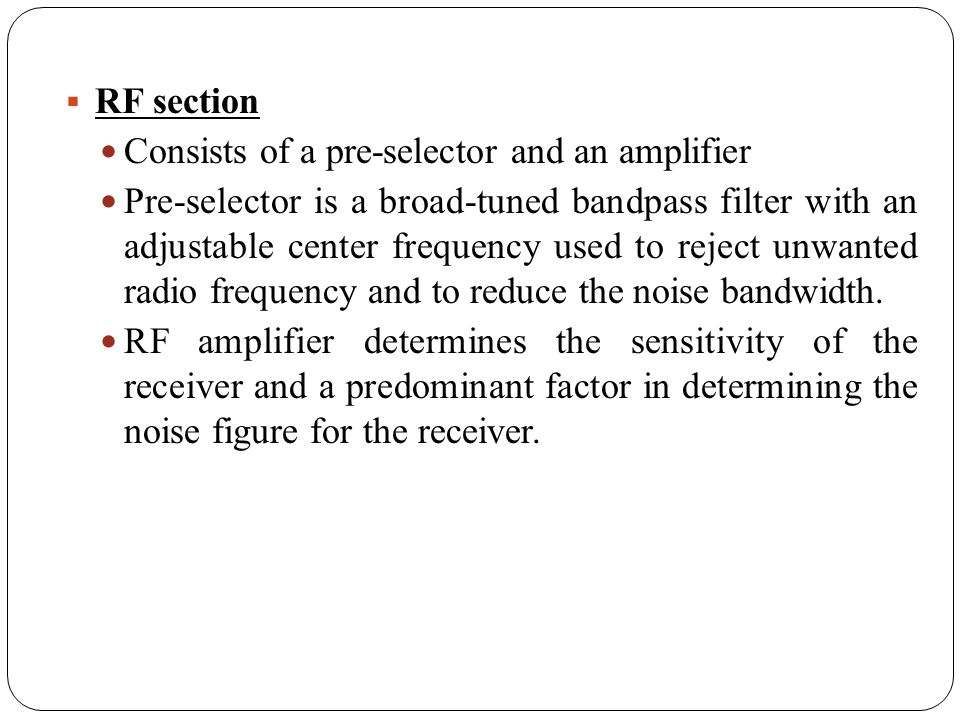 RF section Consists of a pre-selector and an amplifier.