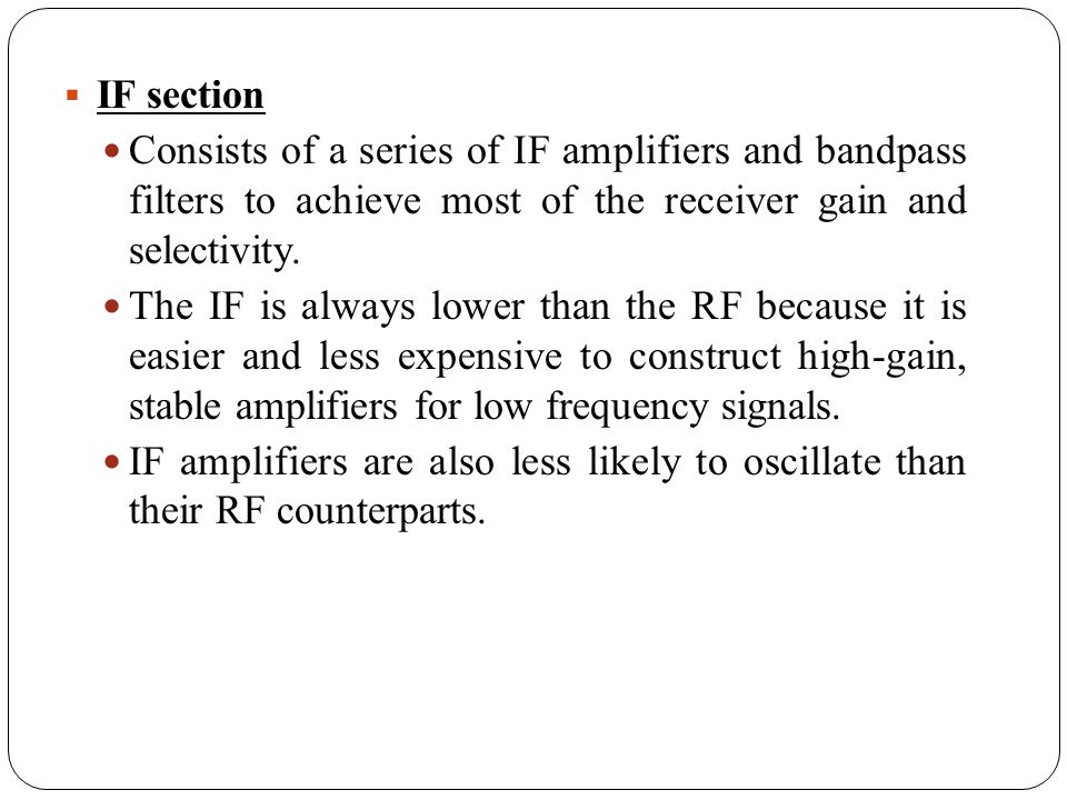 IF section Consists of a series of IF amplifiers and bandpass filters to achieve most of the receiver gain and selectivity.