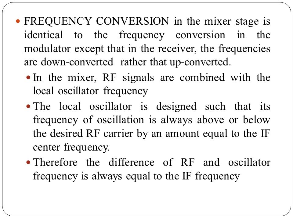 FREQUENCY CONVERSION in the mixer stage is identical to the frequency conversion in the modulator except that in the receiver, the frequencies are down-converted rather that up-converted.