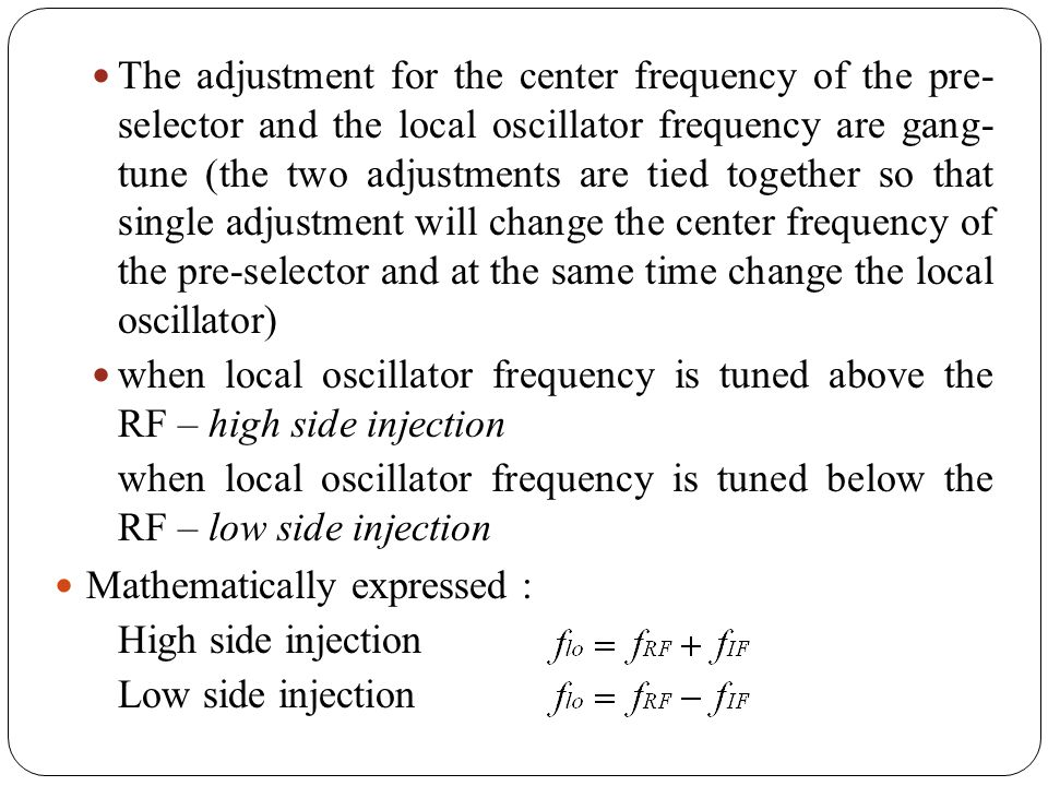 The adjustment for the center frequency of the pre- selector and the local oscillator frequency are gang- tune (the two adjustments are tied together so that single adjustment will change the center frequency of the pre-selector and at the same time change the local oscillator)