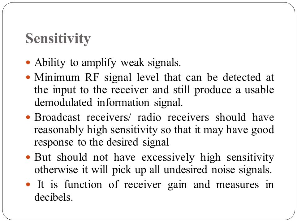 Sensitivity Ability to amplify weak signals.
