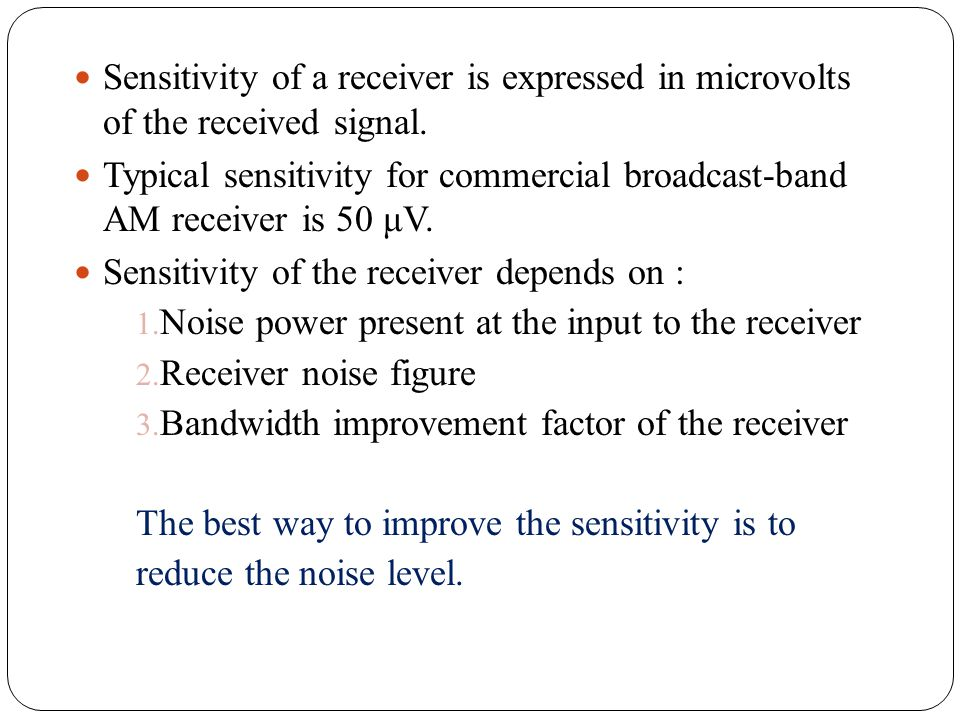 Sensitivity of a receiver is expressed in microvolts of the received signal.