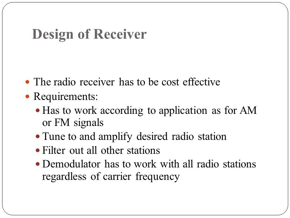 Design of Receiver The radio receiver has to be cost effective