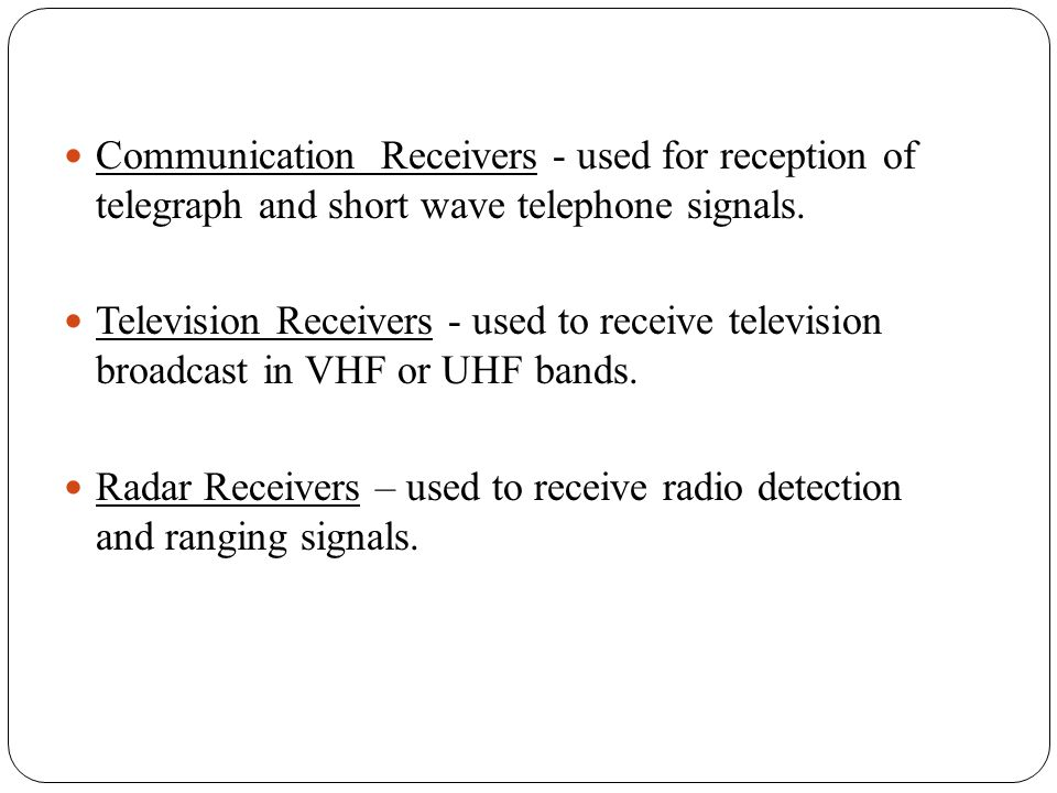 Communication Receivers - used for reception of telegraph and short wave telephone signals.