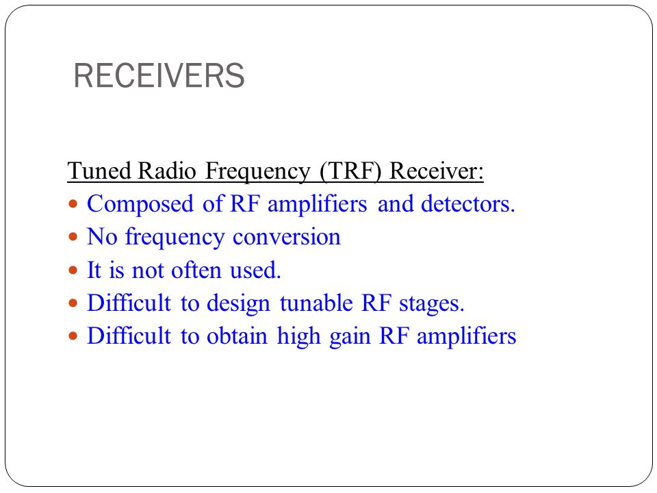 RECEIVERS Tuned Radio Frequency (TRF) Receiver: