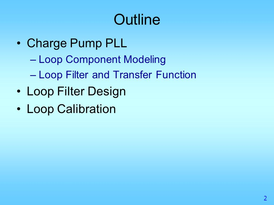 Outline Charge Pump PLL Loop Filter Design Loop Calibration