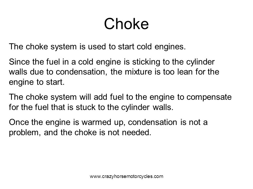 Choke The choke system is used to start cold engines.