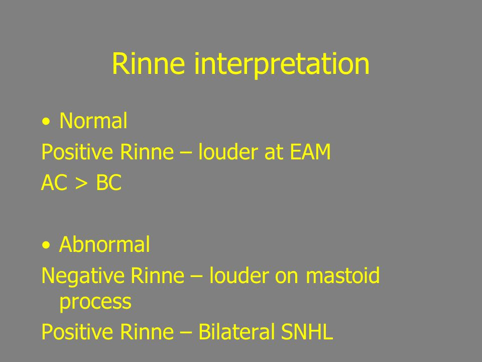 Rinne interpretation Normal Positive Rinne – louder at EAM AC > BC