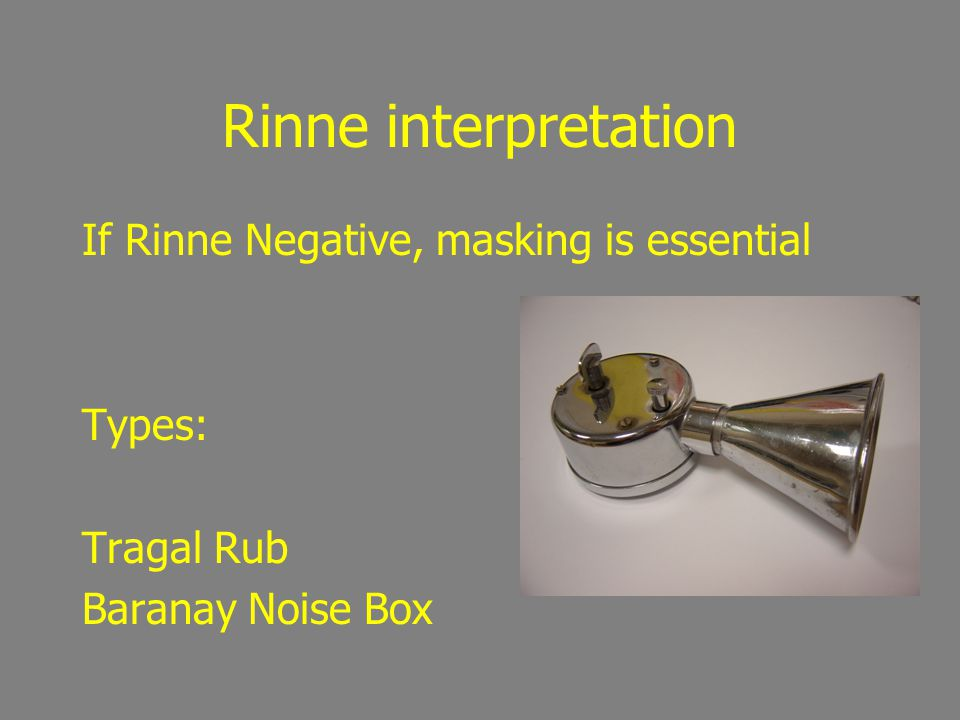 Rinne interpretation If Rinne Negative, masking is essential Types: