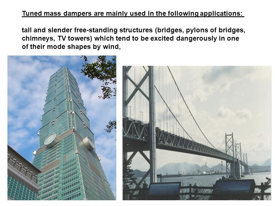 Tuned mass dampers are mainly used in the following applications: