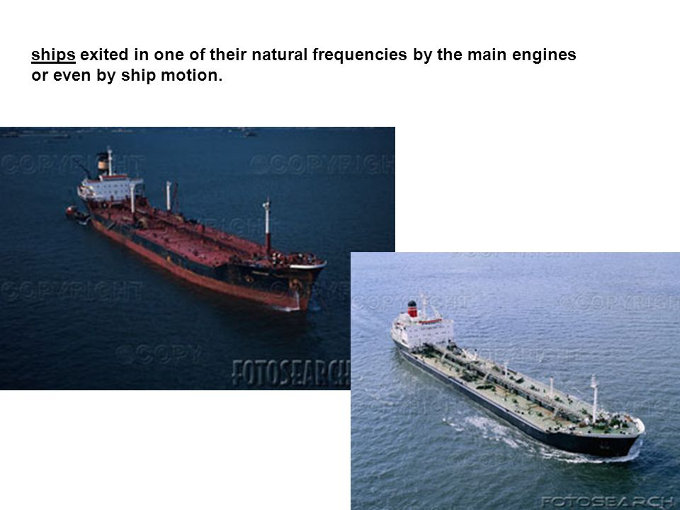 ships exited in one of their natural frequencies by the main engines