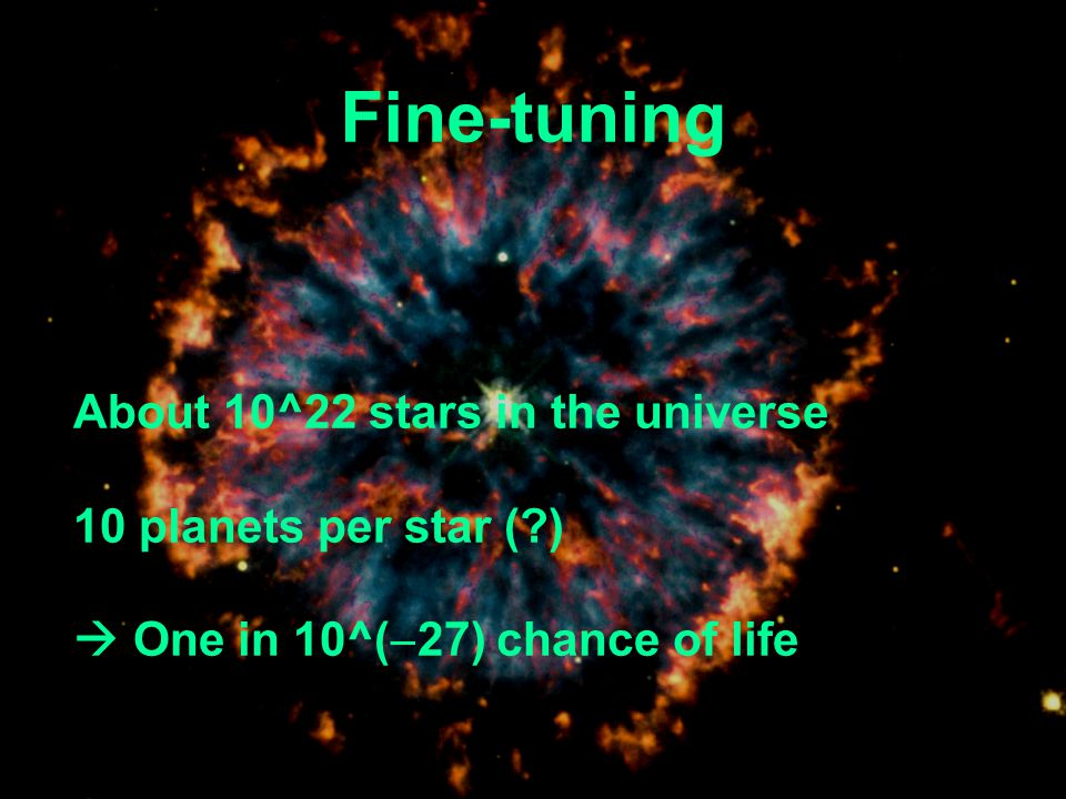 Fine-tuning About 10^22 stars in the universe 10 planets per star ( )