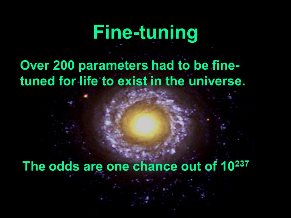 Fine-tuning Over 200 parameters had to be fine-tuned for life to exist in the universe.