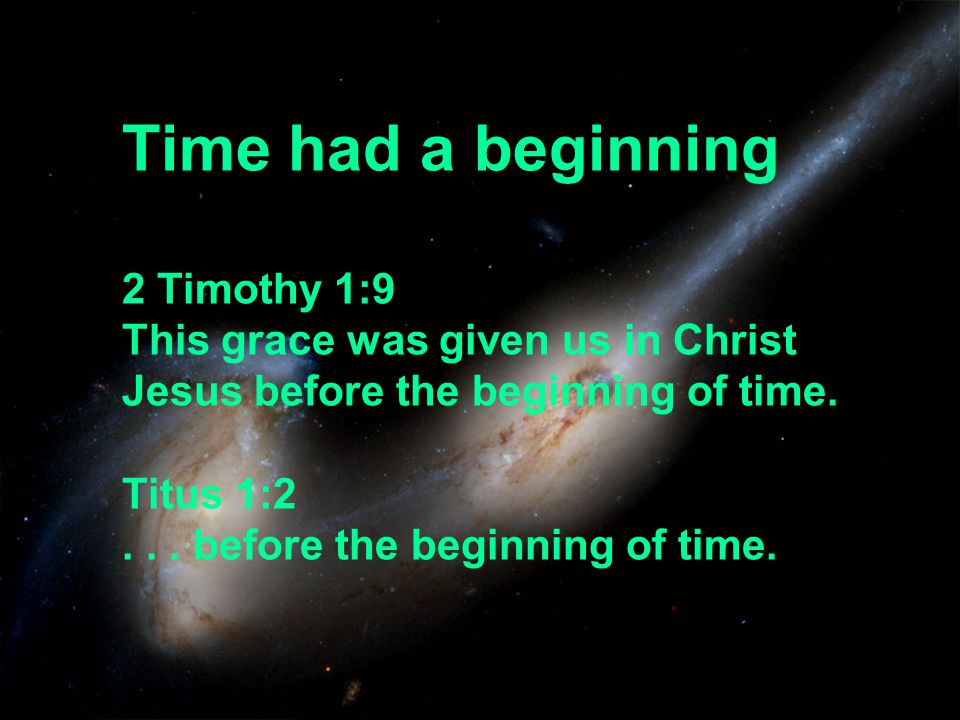 Time had a beginning 2 Timothy 1:9