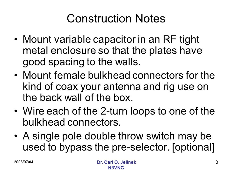 Construction Notes Mount variable capacitor in an RF tight metal enclosure so that the plates have good spacing to the walls.