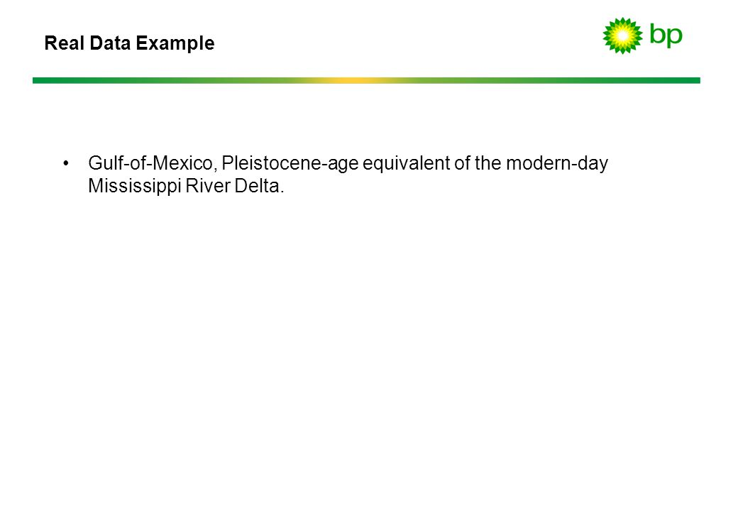 Real Data Example Gulf-of-Mexico, Pleistocene-age equivalent of the modern-day Mississippi River Delta.