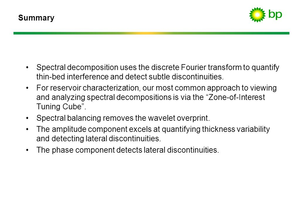 Summary Spectral decomposition uses the discrete Fourier transform to quantify thin-bed interference and detect subtle discontinuities.