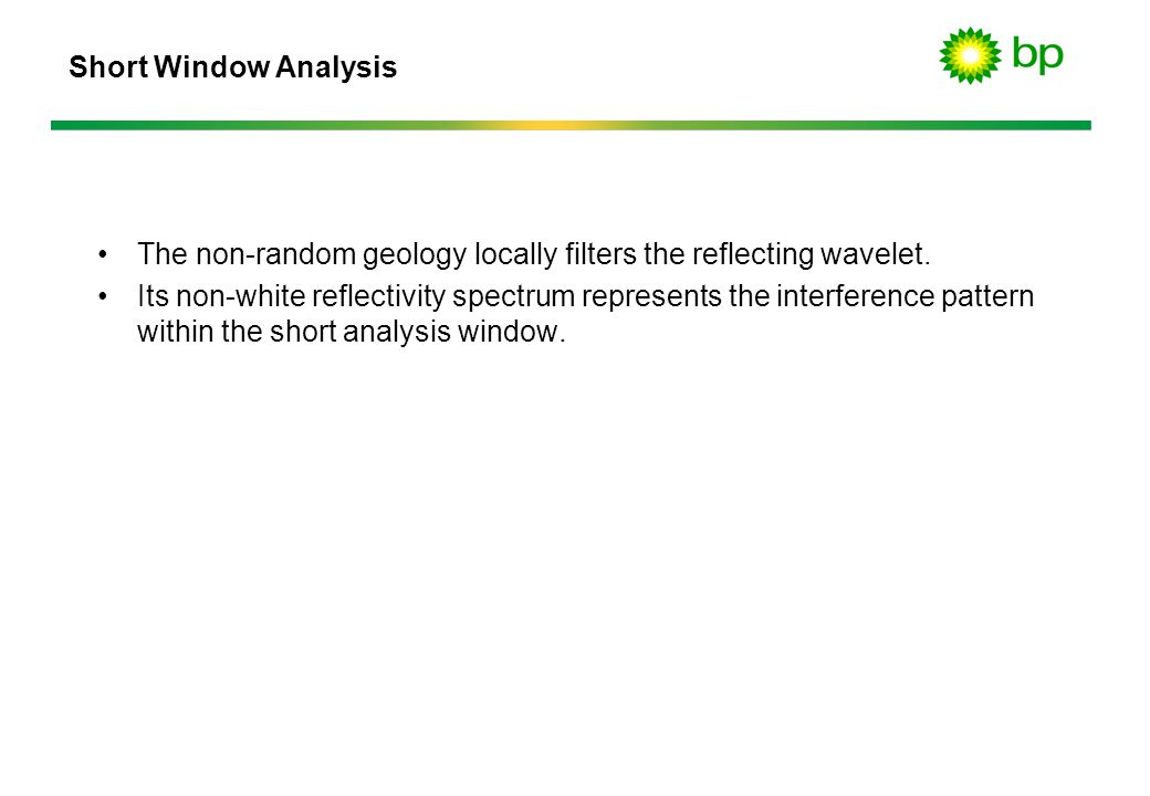 Short Window Analysis The non-random geology locally filters the reflecting wavelet.