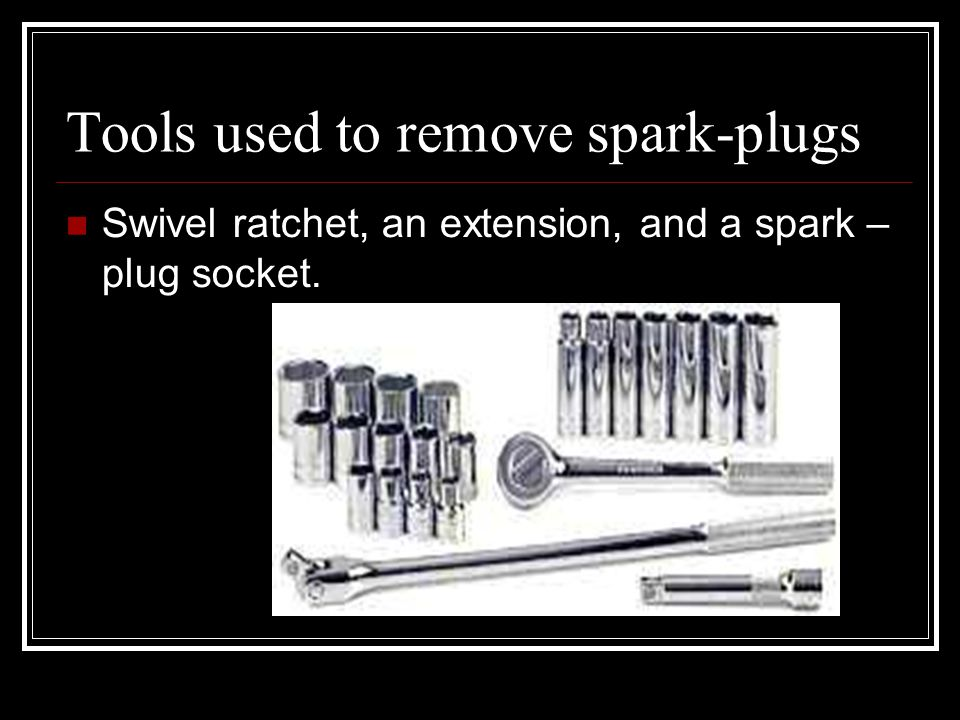 Tools used to remove spark-plugs