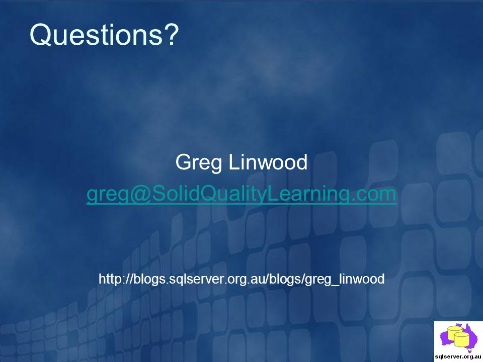 Questions Greg Linwood greg@SolidQualityLearning.com