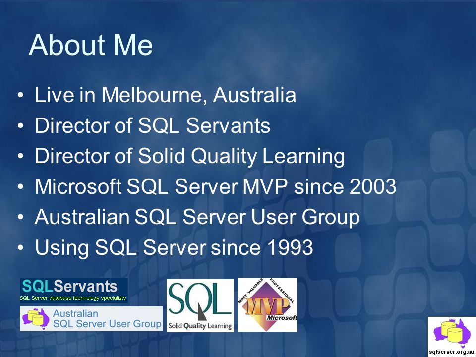 About Me Live in Melbourne, Australia Director of SQL Servants