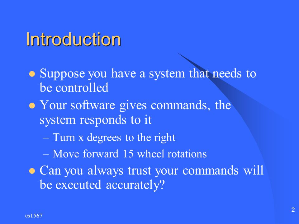 Introduction Suppose you have a system that needs to be controlled