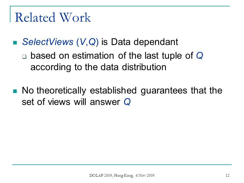Related Work SelectViews (V,Q) is Data dependant