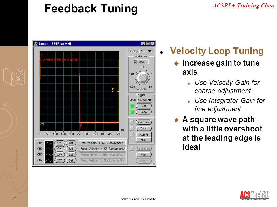 Feedback Tuning Velocity Loop Tuning Increase gain to tune axis