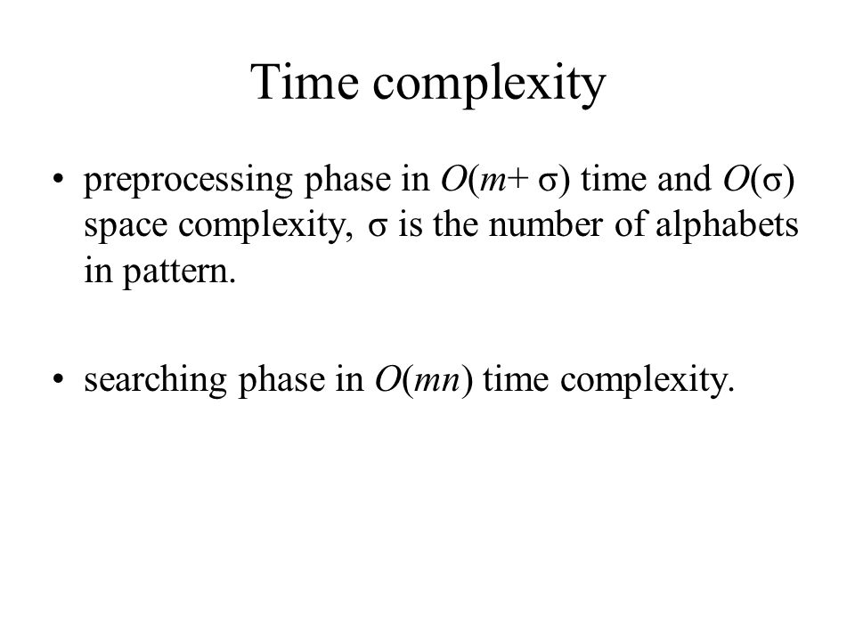 Time complexity preprocessing phase in O(m+ σ) time and O(σ) space complexity, σ is the number of alphabets in pattern.
