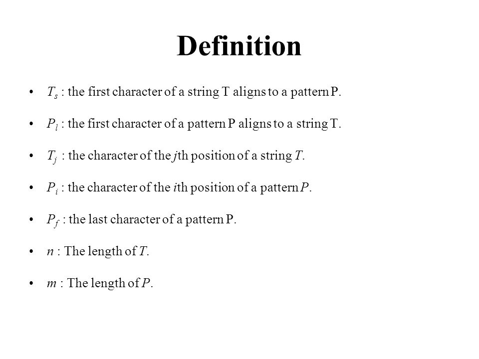Definition Ts : the first character of a string T aligns to a pattern P. Pl : the first character of a pattern P aligns to a string T.
