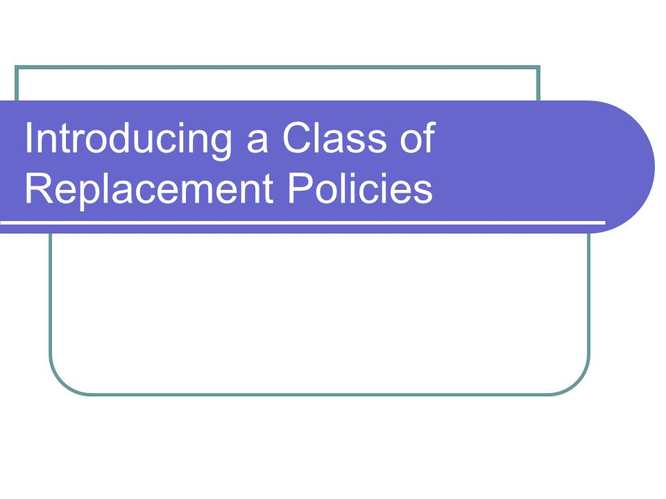 Introducing a Class of Replacement Policies