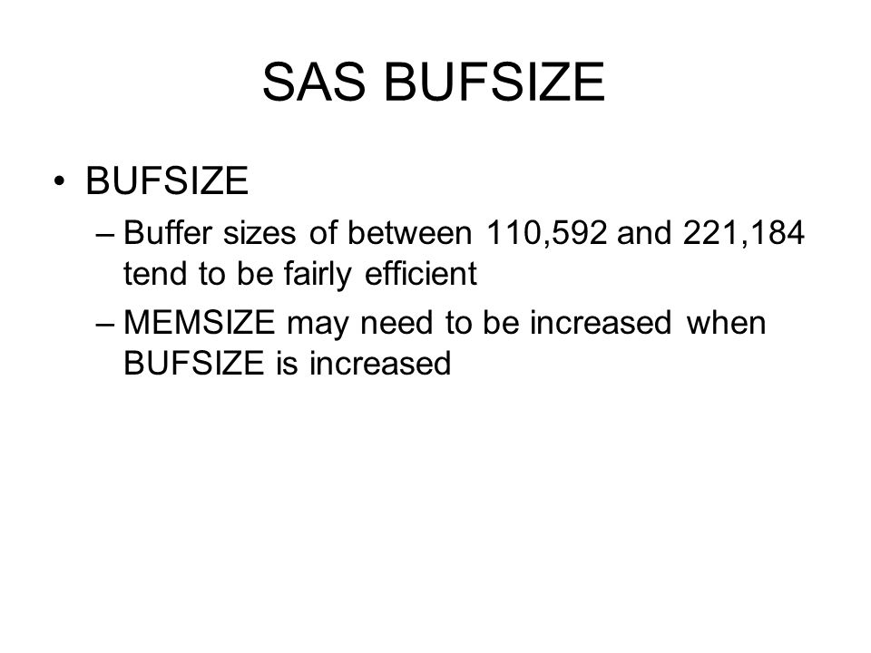 SAS BUFSIZE BUFSIZE. Buffer sizes of between 110,592 and 221,184 tend to be fairly efficient.