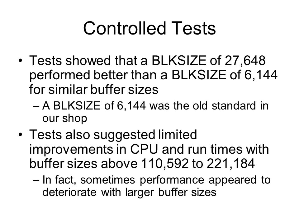 Controlled Tests Tests showed that a BLKSIZE of 27,648 performed better than a BLKSIZE of 6,144 for similar buffer sizes.